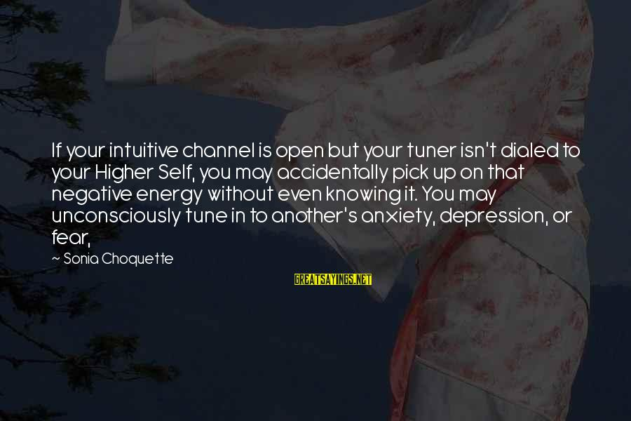 Channel 4 Sayings By Sonia Choquette: If your intuitive channel is open but your tuner isn't dialed to your Higher Self,