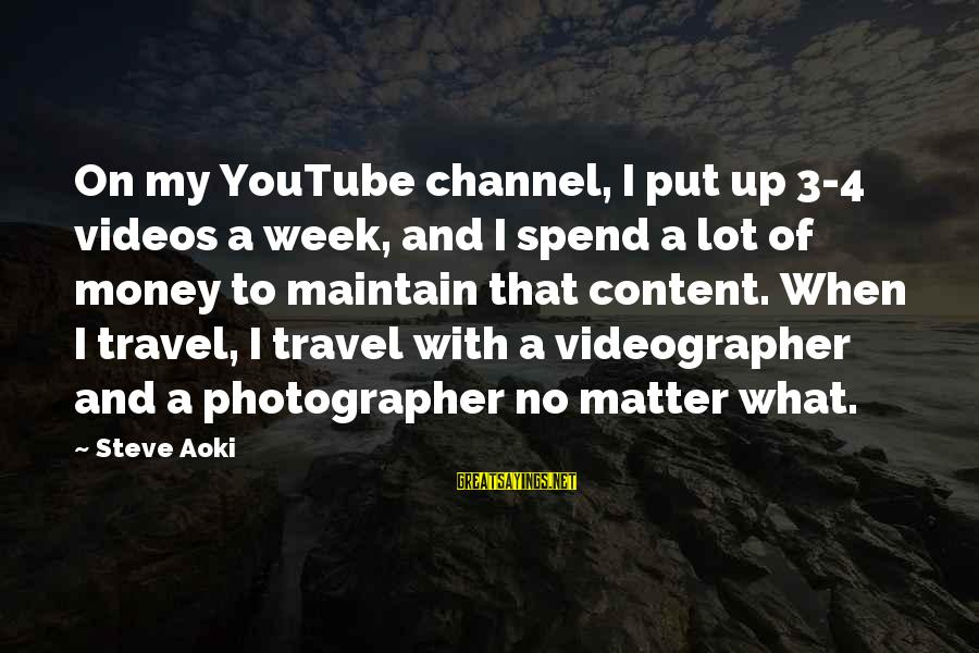Channel 4 Sayings By Steve Aoki: On my YouTube channel, I put up 3-4 videos a week, and I spend a
