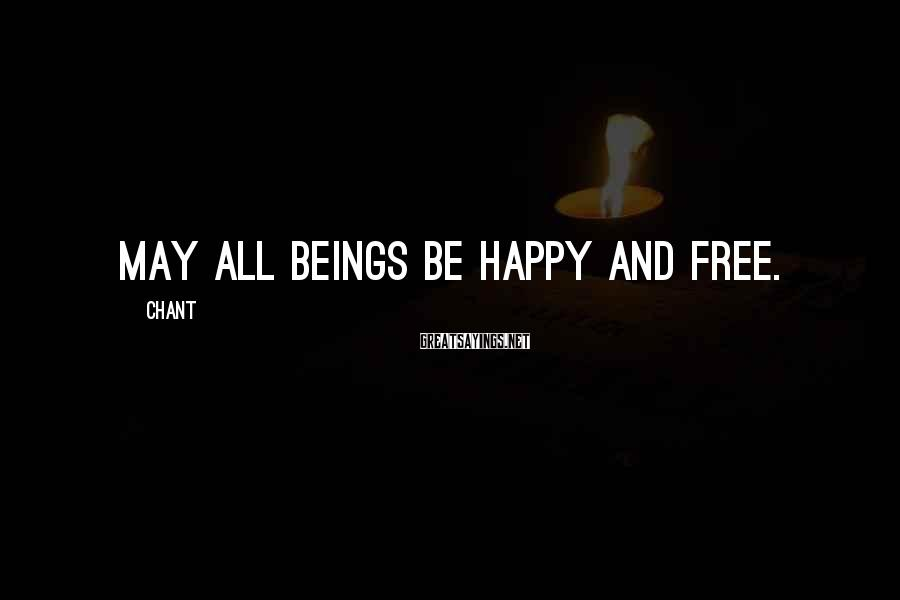 Chant Sayings: May all beings be happy and free.