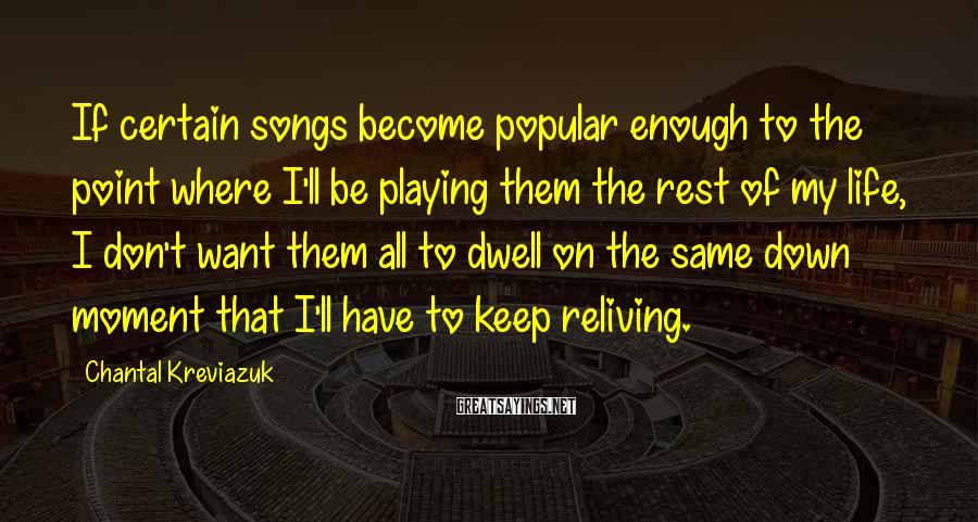 Chantal Kreviazuk Sayings: If certain songs become popular enough to the point where I'll be playing them the