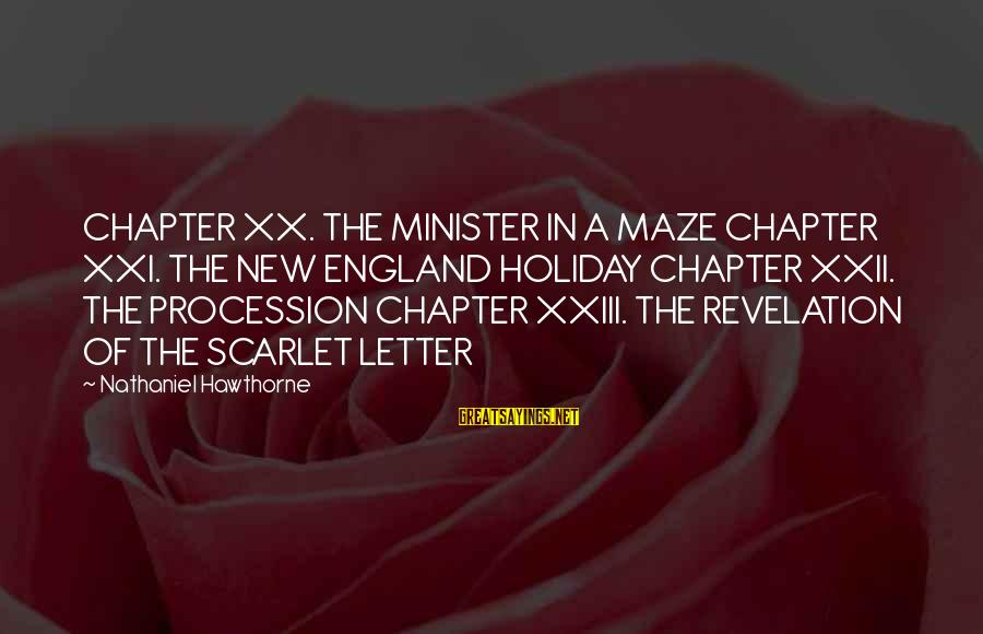 Chapter 4 Scarlet Letter Sayings By Nathaniel Hawthorne: CHAPTER XX. THE MINISTER IN A MAZE CHAPTER XXI. THE NEW ENGLAND HOLIDAY CHAPTER XXII.