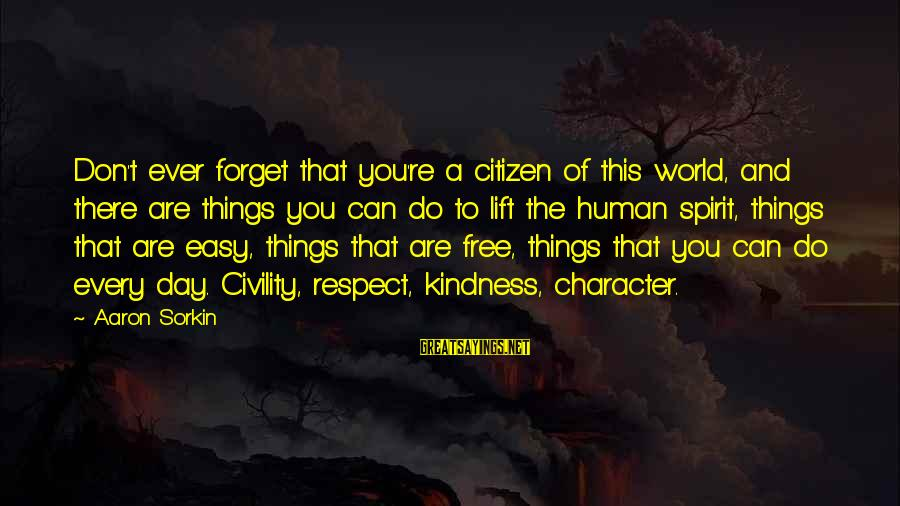 Character And Respect Sayings By Aaron Sorkin: Don't ever forget that you're a citizen of this world, and there are things you