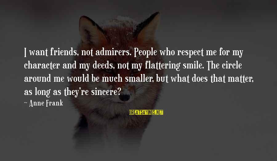 Character And Respect Sayings By Anne Frank: I want friends, not admirers. People who respect me for my character and my deeds,