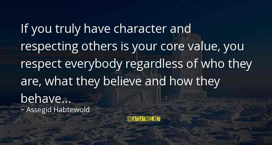 Character And Respect Sayings By Assegid Habtewold: If you truly have character and respecting others is your core value, you respect everybody