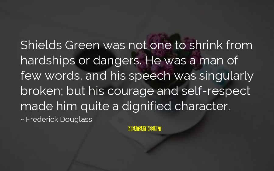 Character And Respect Sayings By Frederick Douglass: Shields Green was not one to shrink from hardships or dangers. He was a man