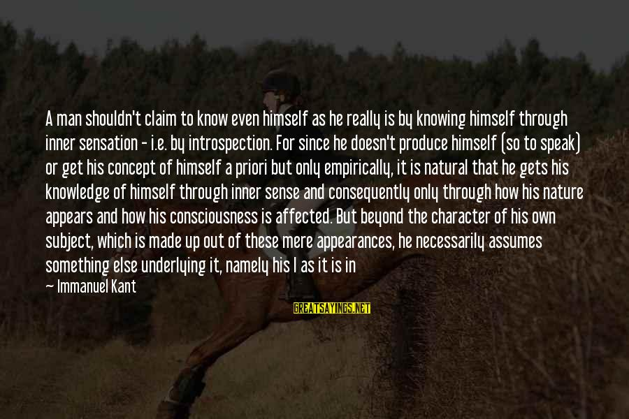Character And Respect Sayings By Immanuel Kant: A man shouldn't claim to know even himself as he really is by knowing himself