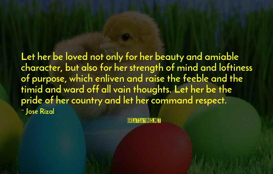 Character And Respect Sayings By Jose Rizal: Let her be loved not only for her beauty and amiable character, but also for