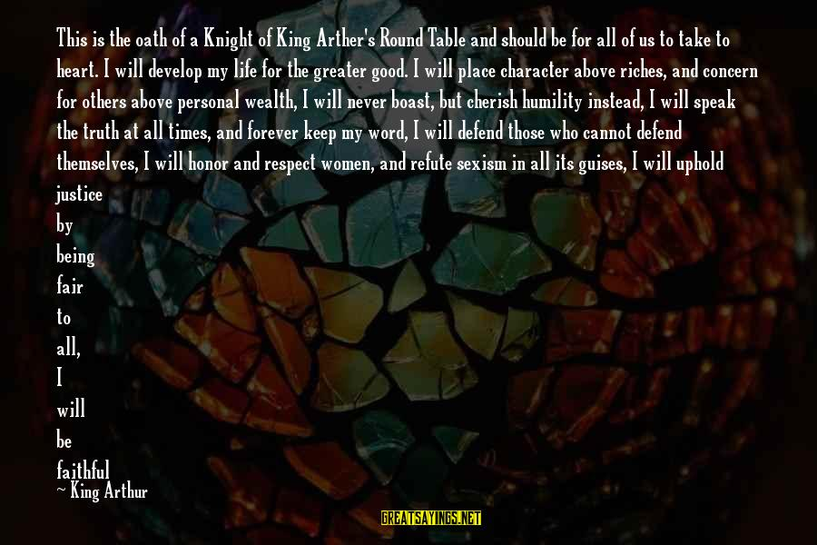 Character And Respect Sayings By King Arthur: This is the oath of a Knight of King Arther's Round Table and should be