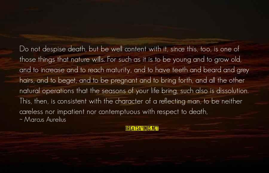 Character And Respect Sayings By Marcus Aurelius: Do not despise death, but be well content with it, since this, too, is one