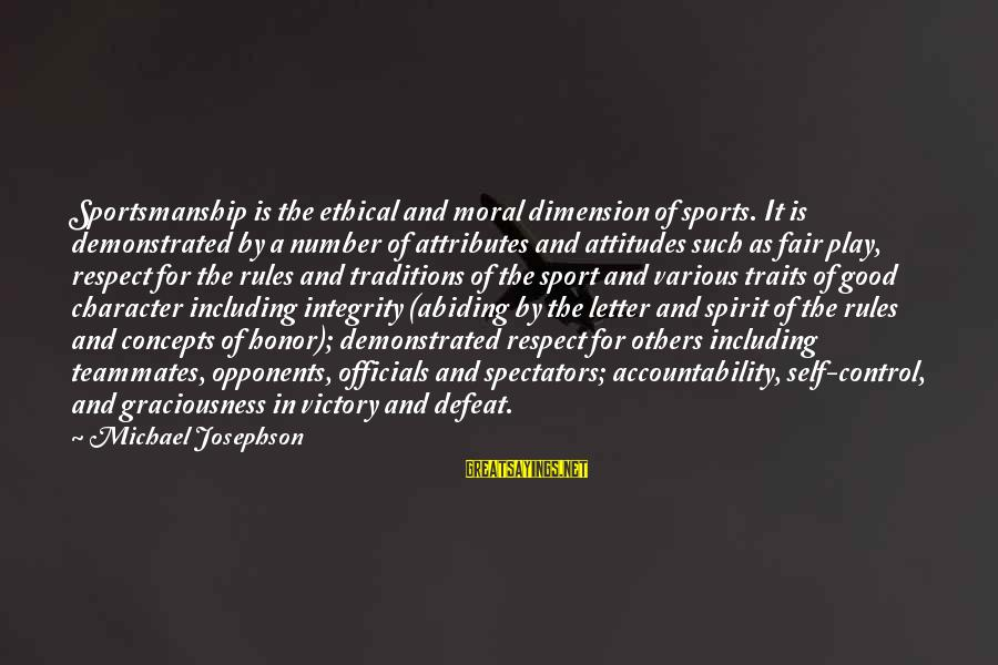 Character And Respect Sayings By Michael Josephson: Sportsmanship is the ethical and moral dimension of sports. It is demonstrated by a number