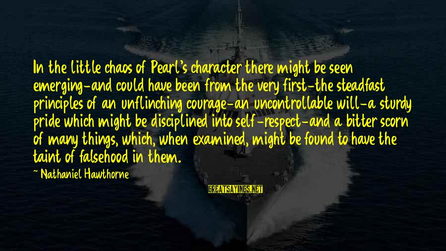 Character And Respect Sayings By Nathaniel Hawthorne: In the little chaos of Pearl's character there might be seen emerging-and could have been
