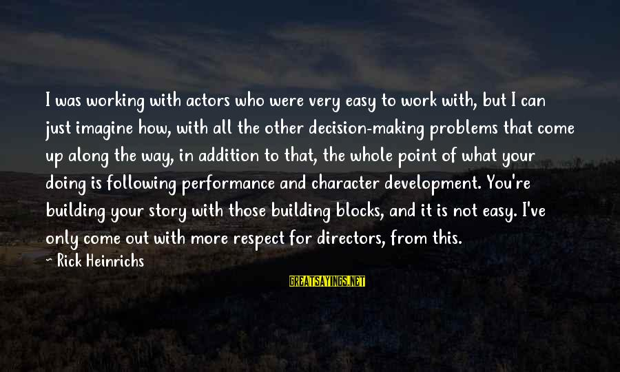 Character And Respect Sayings By Rick Heinrichs: I was working with actors who were very easy to work with, but I can