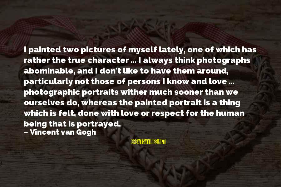 Character And Respect Sayings By Vincent Van Gogh: I painted two pictures of myself lately, one of which has rather the true character