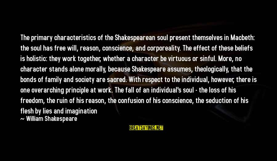 Character And Respect Sayings By William Shakespeare: The primary characteristics of the Shakespearean soul present themselves in Macbeth: the soul has free