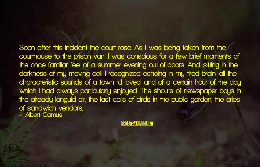 Characteristic Sayings By Albert Camus: Soon after this incident the court rose. As I was being taken from the courthouse
