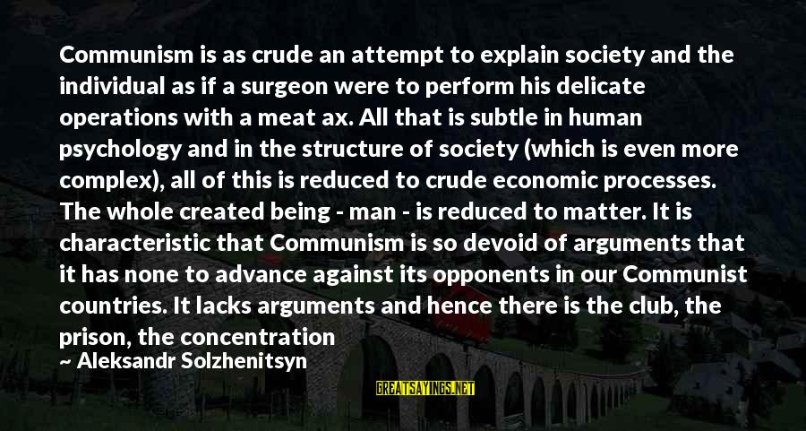 Characteristic Sayings By Aleksandr Solzhenitsyn: Communism is as crude an attempt to explain society and the individual as if a