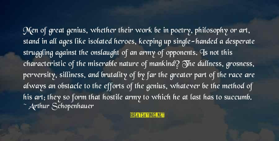 Characteristic Sayings By Arthur Schopenhauer: Men of great genius, whether their work be in poetry, philosophy or art, stand in