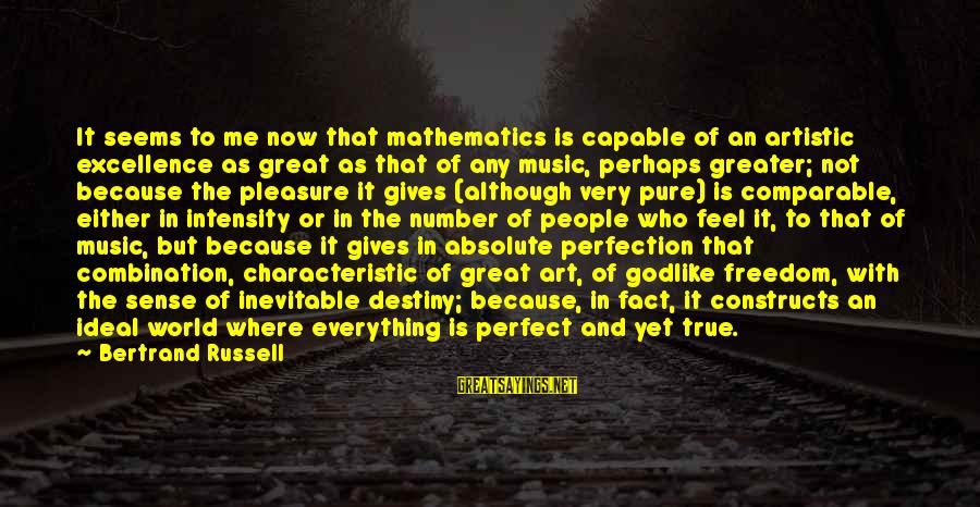 Characteristic Sayings By Bertrand Russell: It seems to me now that mathematics is capable of an artistic excellence as great
