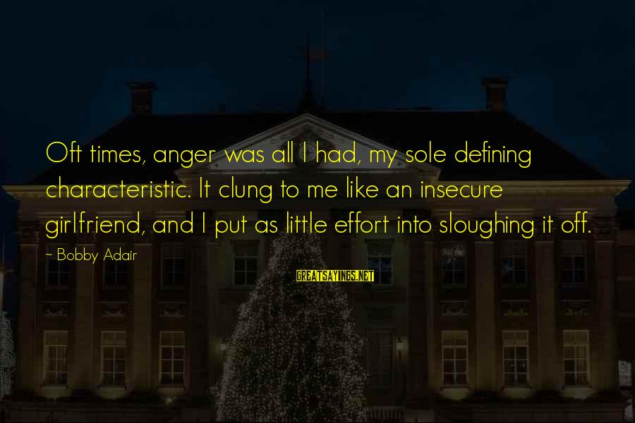 Characteristic Sayings By Bobby Adair: Oft times, anger was all I had, my sole defining characteristic. It clung to me