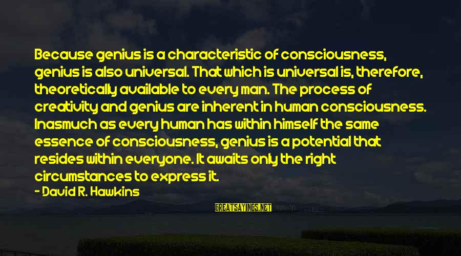 Characteristic Sayings By David R. Hawkins: Because genius is a characteristic of consciousness, genius is also universal. That which is universal