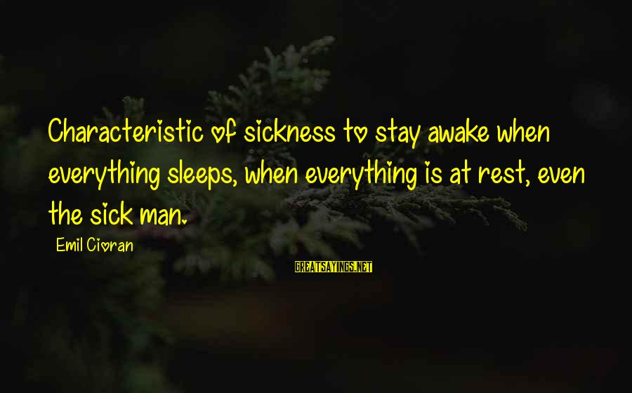 Characteristic Sayings By Emil Cioran: Characteristic of sickness to stay awake when everything sleeps, when everything is at rest, even