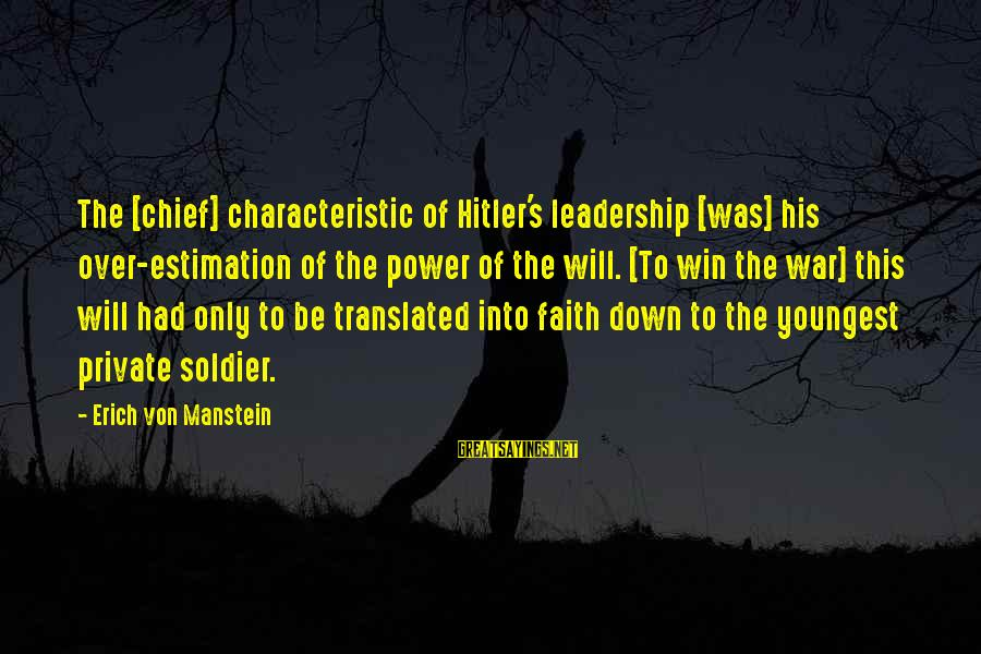 Characteristic Sayings By Erich Von Manstein: The [chief] characteristic of Hitler's leadership [was] his over-estimation of the power of the will.