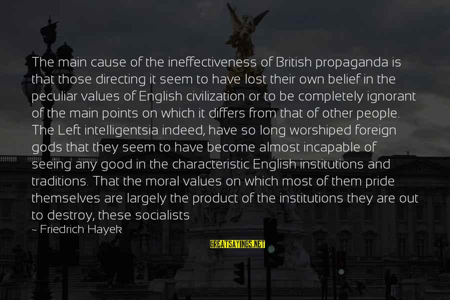 Characteristic Sayings By Friedrich Hayek: The main cause of the ineffectiveness of British propaganda is that those directing it seem