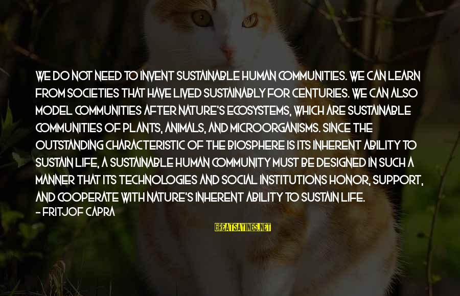 Characteristic Sayings By Fritjof Capra: We do not need to invent sustainable human communities. We can learn from societies that
