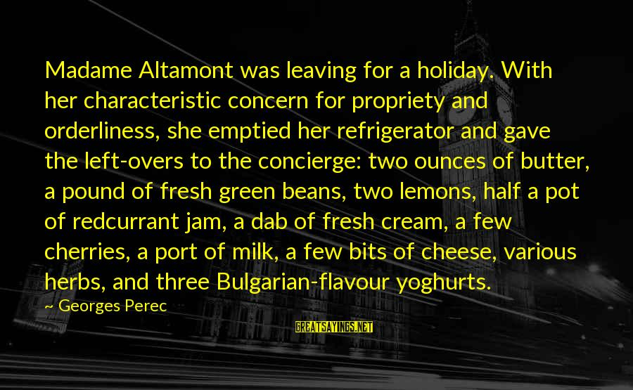 Characteristic Sayings By Georges Perec: Madame Altamont was leaving for a holiday. With her characteristic concern for propriety and orderliness,