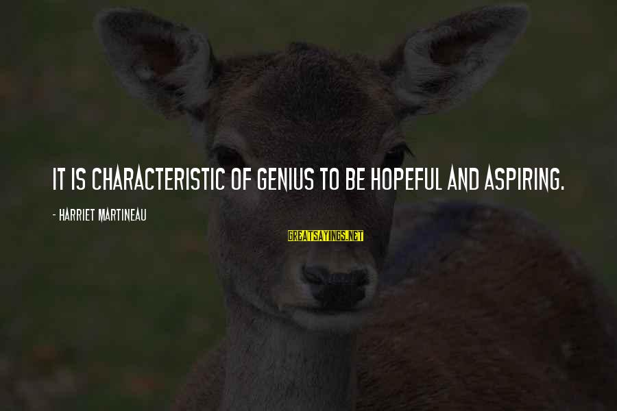 Characteristic Sayings By Harriet Martineau: It is characteristic of genius to be hopeful and aspiring.