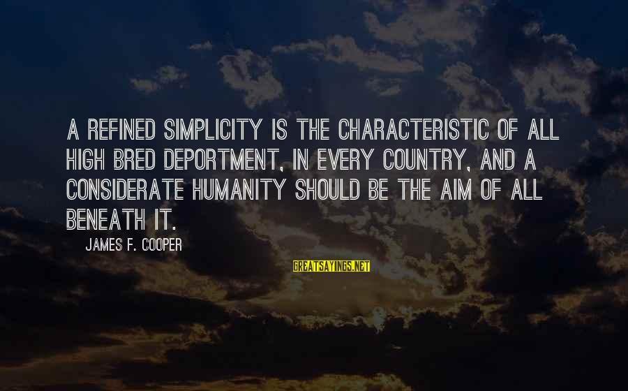Characteristic Sayings By James F. Cooper: A refined simplicity is the characteristic of all high bred deportment, in every country, and