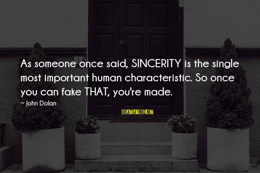 Characteristic Sayings By John Dolan: As someone once said, SINCERITY is the single most important human characteristic. So once you