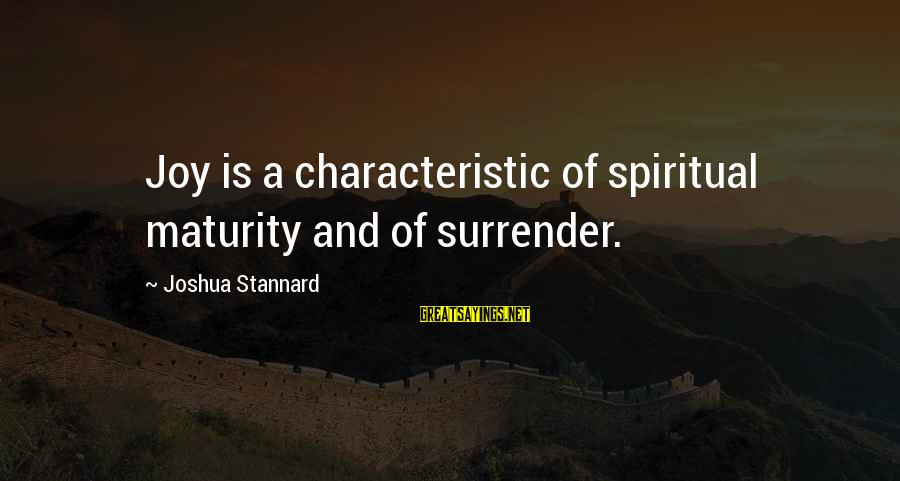 Characteristic Sayings By Joshua Stannard: Joy is a characteristic of spiritual maturity and of surrender.