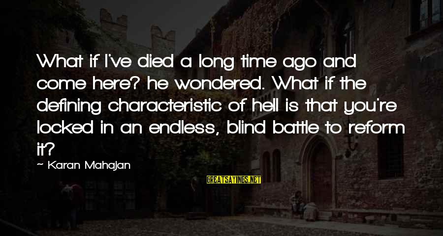 Characteristic Sayings By Karan Mahajan: What if I've died a long time ago and come here? he wondered. What if