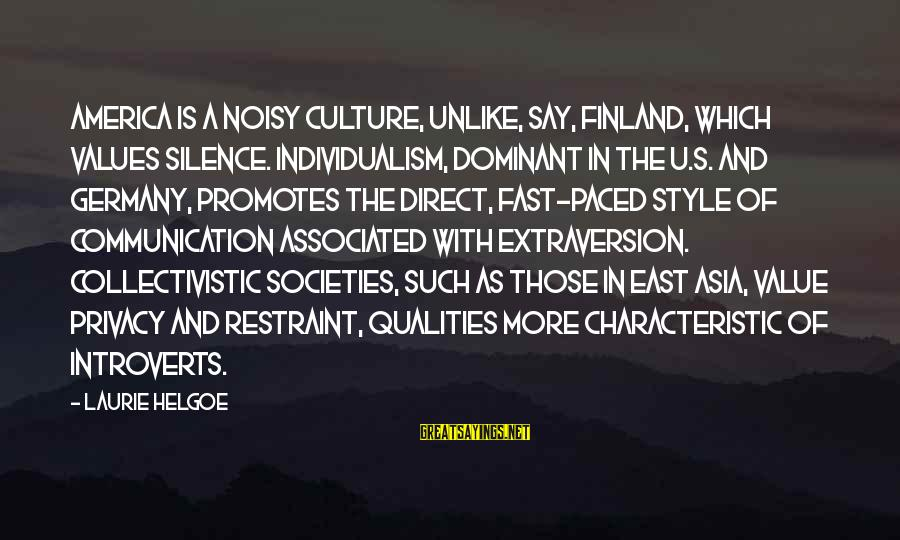 Characteristic Sayings By Laurie Helgoe: America is a noisy culture, unlike, say, Finland, which values silence. Individualism, dominant in the