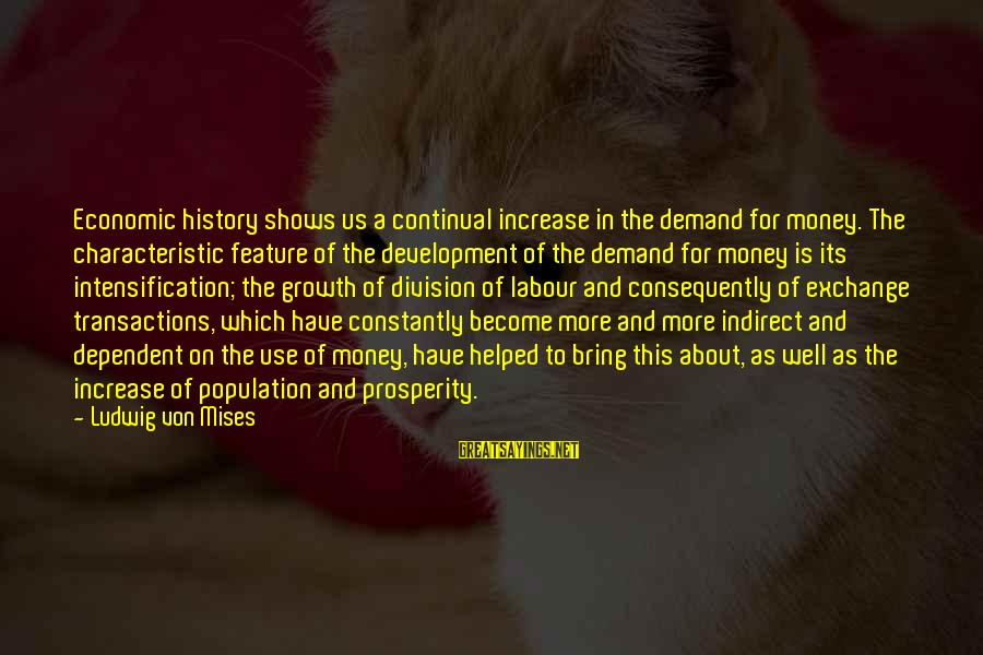 Characteristic Sayings By Ludwig Von Mises: Economic history shows us a continual increase in the demand for money. The characteristic feature
