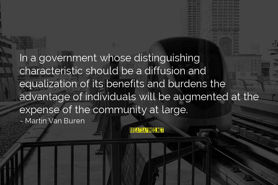 Characteristic Sayings By Martin Van Buren: In a government whose distinguishing characteristic should be a diffusion and equalization of its benefits