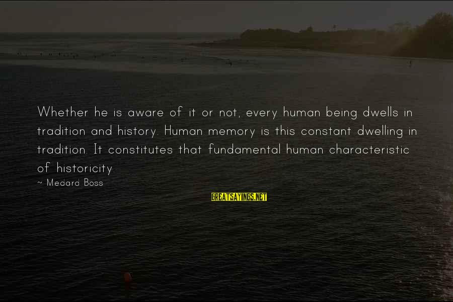 Characteristic Sayings By Medard Boss: Whether he is aware of it or not, every human being dwells in tradition and