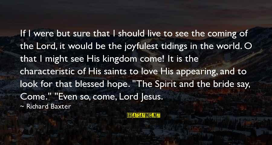 Characteristic Sayings By Richard Baxter: If I were but sure that I should live to see the coming of the