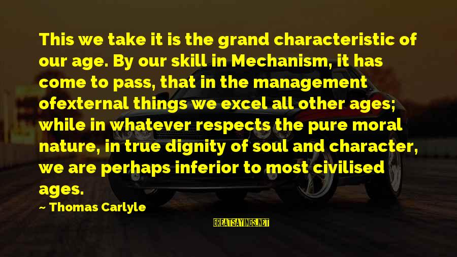 Characteristic Sayings By Thomas Carlyle: This we take it is the grand characteristic of our age. By our skill in