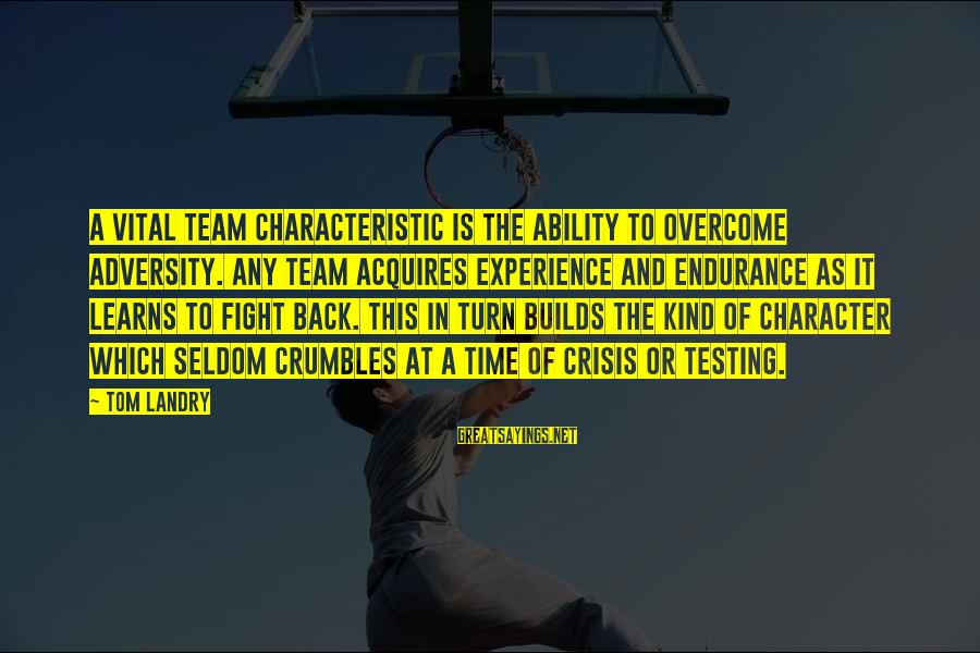 Characteristic Sayings By Tom Landry: A vital team characteristic is the ability to overcome adversity. Any team acquires experience and