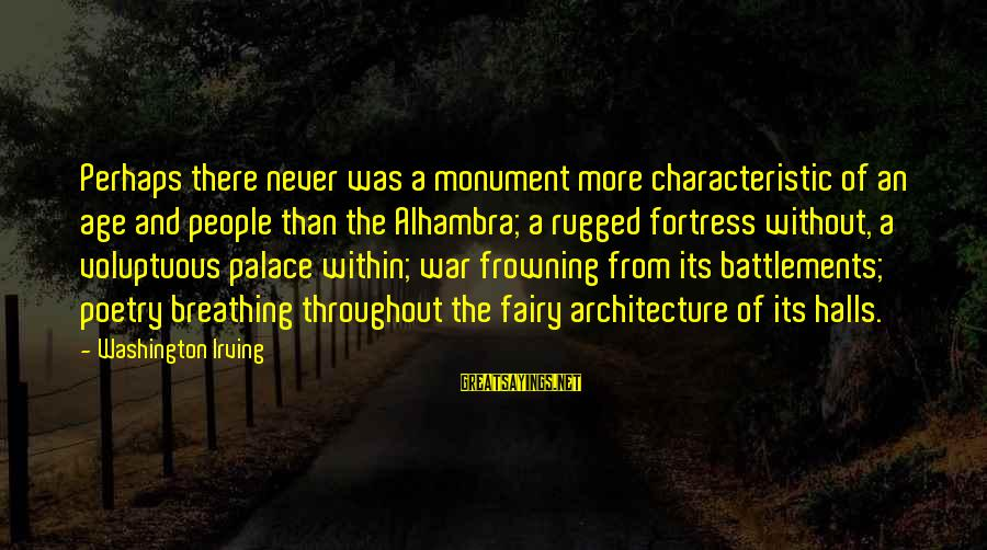 Characteristic Sayings By Washington Irving: Perhaps there never was a monument more characteristic of an age and people than the