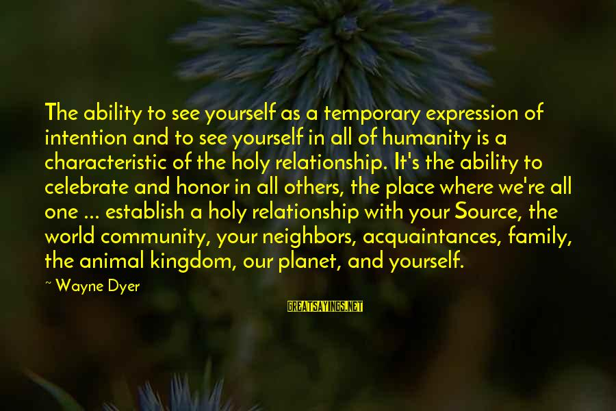 Characteristic Sayings By Wayne Dyer: The ability to see yourself as a temporary expression of intention and to see yourself
