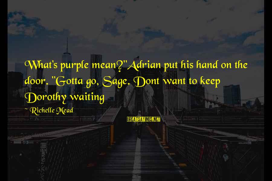 "Characterization In Lord Of The Flies Sayings By Richelle Mead: What's purple mean?""Adrian put his hand on the door. ""Gotta go, Sage. Dont want to"