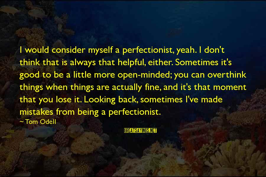Characterization In Lord Of The Flies Sayings By Tom Odell: I would consider myself a perfectionist, yeah. I don't think that is always that helpful,