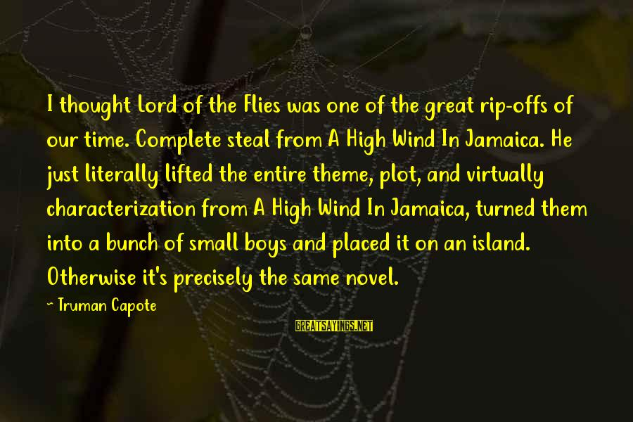 Characterization In Lord Of The Flies Sayings By Truman Capote: I thought Lord of the Flies was one of the great rip-offs of our time.