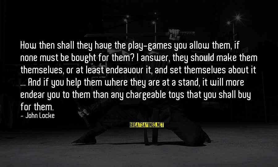 Chargeable Sayings By John Locke: How then shall they have the play-games you allow them, if none must be bought
