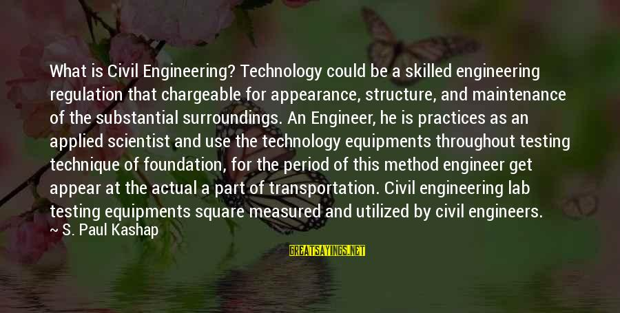 Chargeable Sayings By S. Paul Kashap: What is Civil Engineering? Technology could be a skilled engineering regulation that chargeable for appearance,