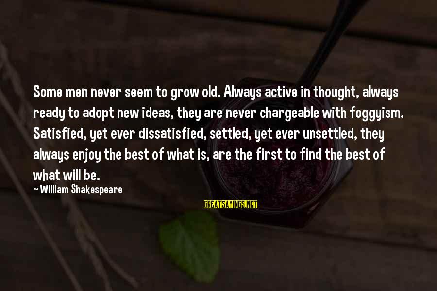 Chargeable Sayings By William Shakespeare: Some men never seem to grow old. Always active in thought, always ready to adopt