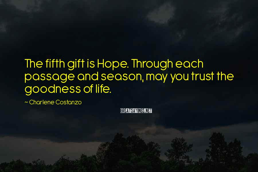 Charlene Costanzo Sayings: The fifth gift is Hope. Through each passage and season, may you trust the goodness